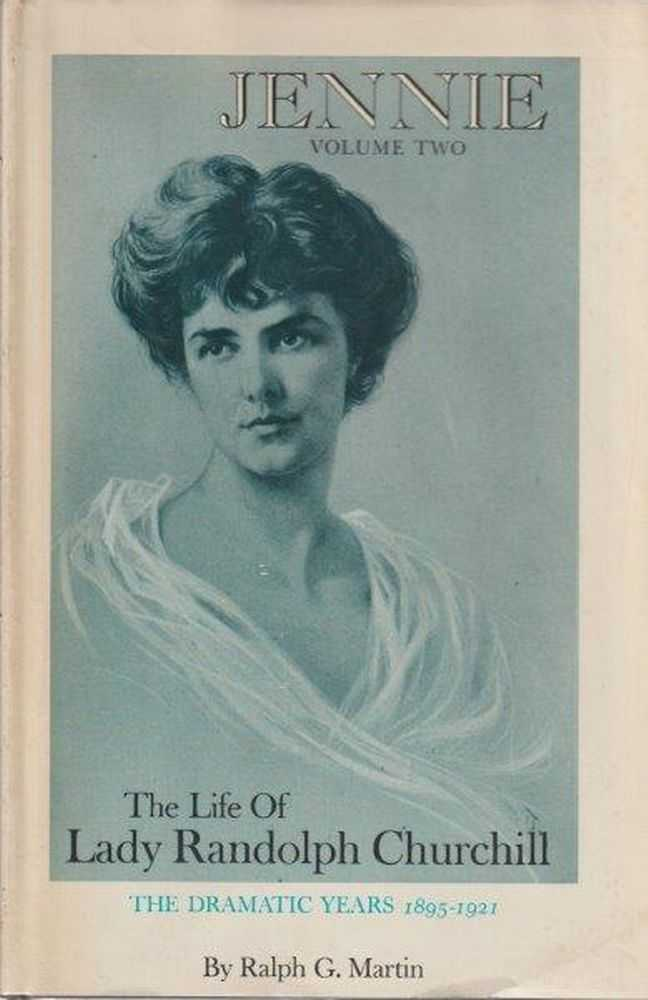 Jennie Volume Two - The Life Of Lady Randolph Churchill - The Dramatic Years 1895-1921, Ralph G. Martin