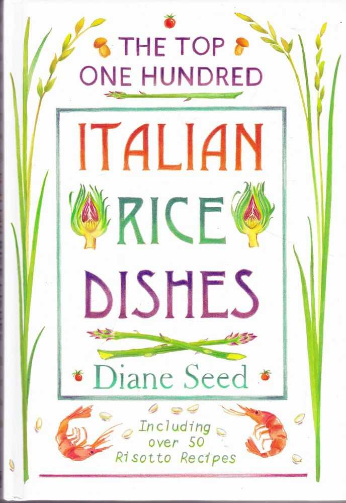 The Top One Hundred Italian Rice Dishes, Diane Seed