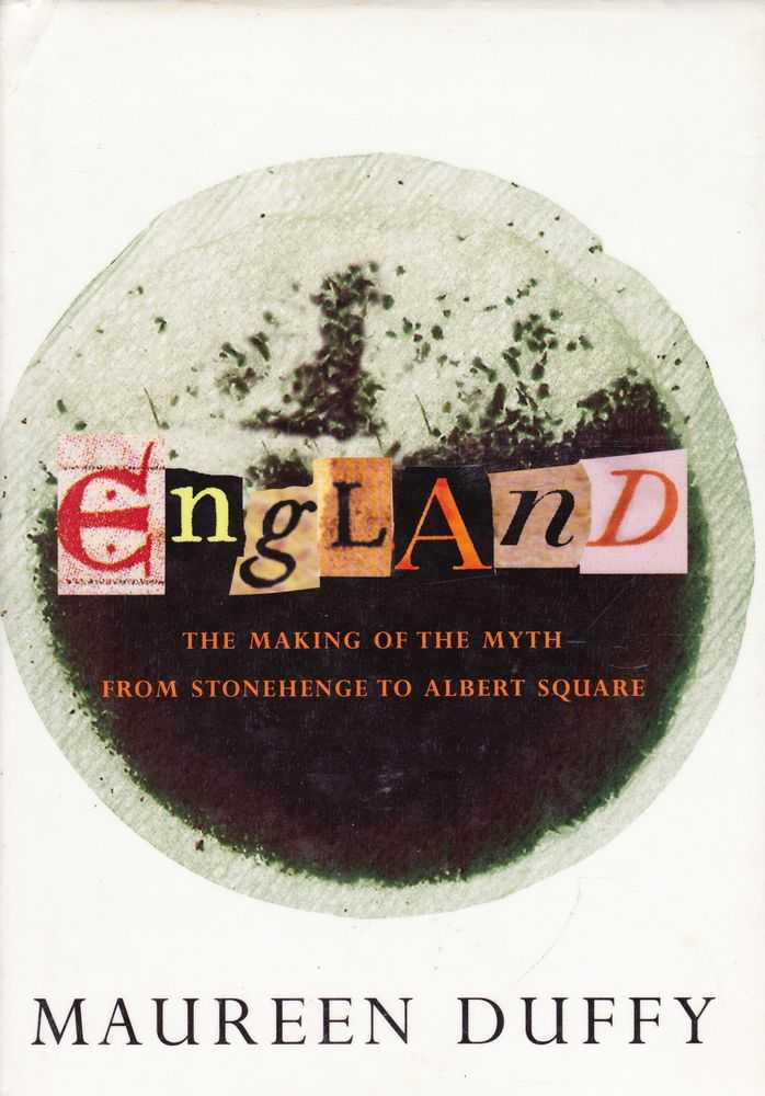 England - The Making Of The Myth From Stonehenge To Albert Square, Maureen Duffy