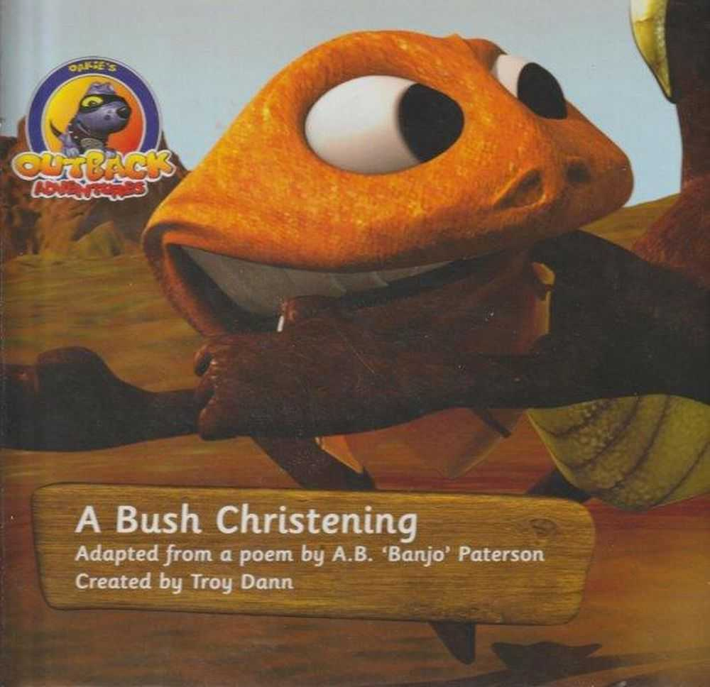 Oakie's Outback Adventures: A Bush Christening - Adapted From A Poem By A.B. 'Banjo' Paterson, Troy Dann