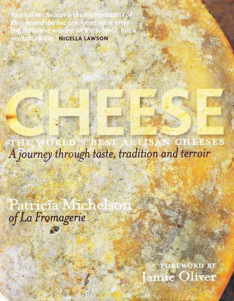 Cheese: The World's Best Artisan Cheeses: A Journey Through Taste, Tradition and Terroir, Patricia Michelson of la Fromagerie
