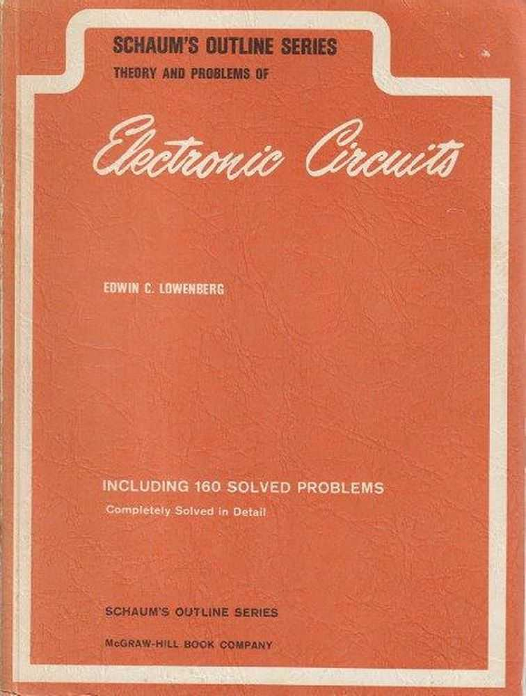 Schaum's Outline Series: Theory And Problems Of Electronic Circuits Including 160 Solved Problems, Edwin C. Lowenberg