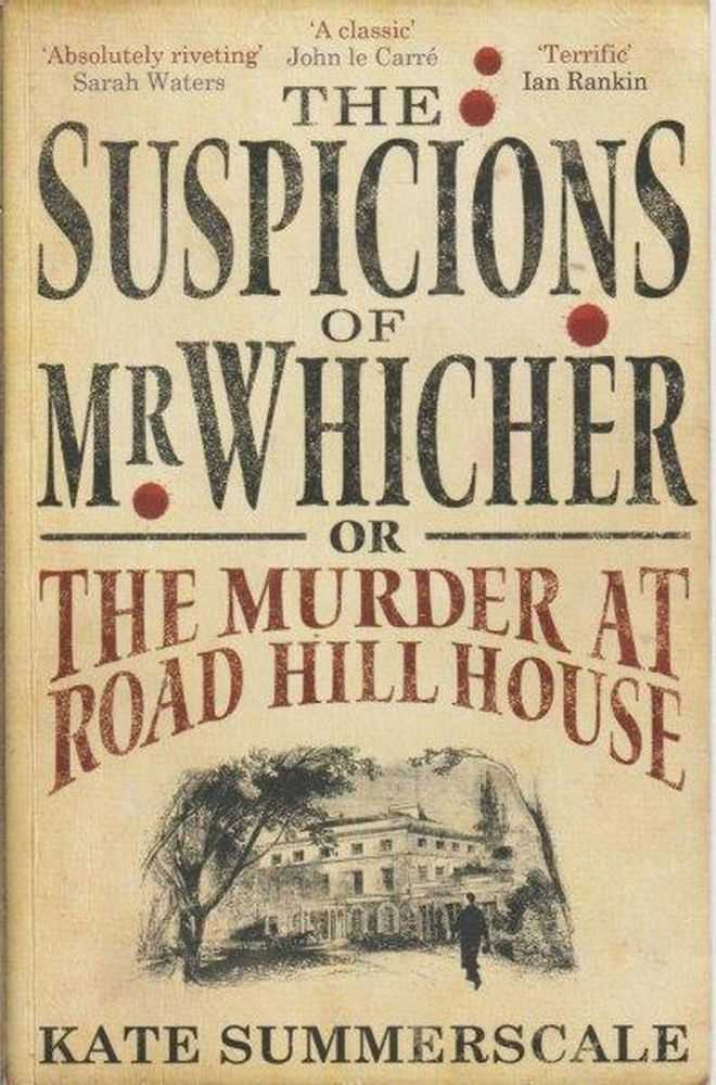The Suspicions Of Mr. Whicher Or The Murder At Road Hill House, Kate Summerscale