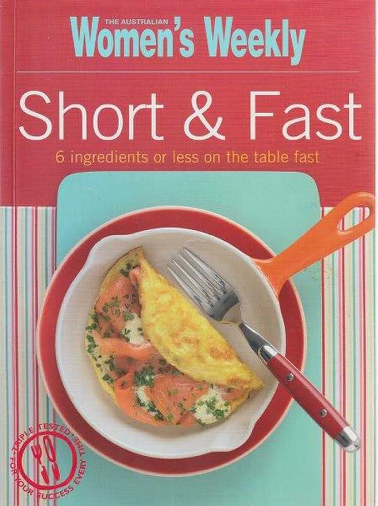 The Australian Women's Weekly Short & Fast - 6 Ingredients Or Less On The Table Fast, Pamela Clark