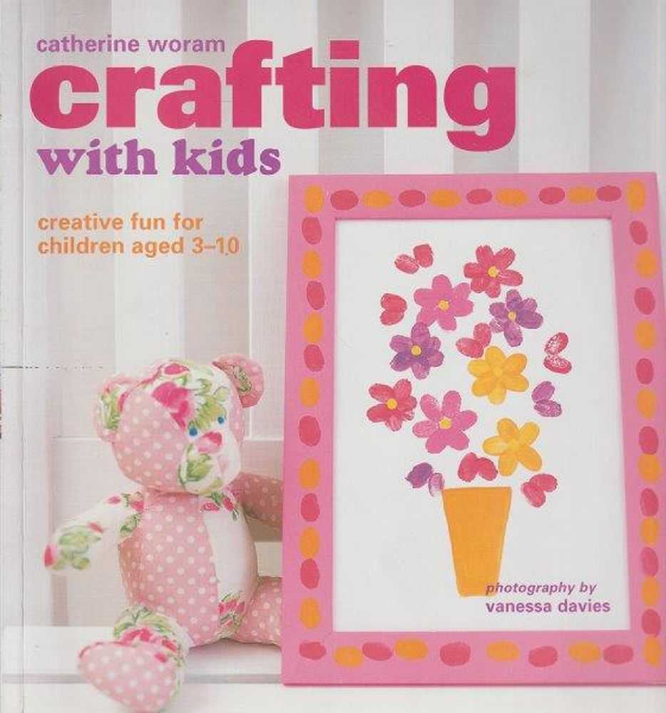 Crafting With Kids - Creative Fun For Children Aged 3-10, Catherine Woram