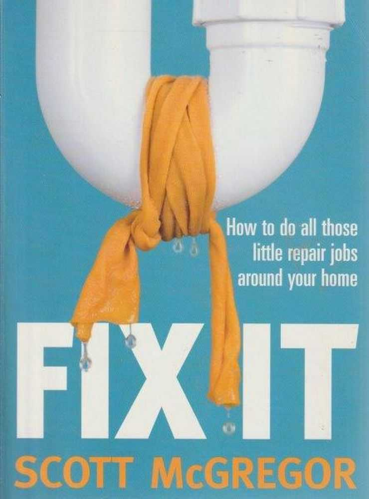 Fix It - How To Do All Those Little Repair Jobs Around Your Home, Scott McGregor