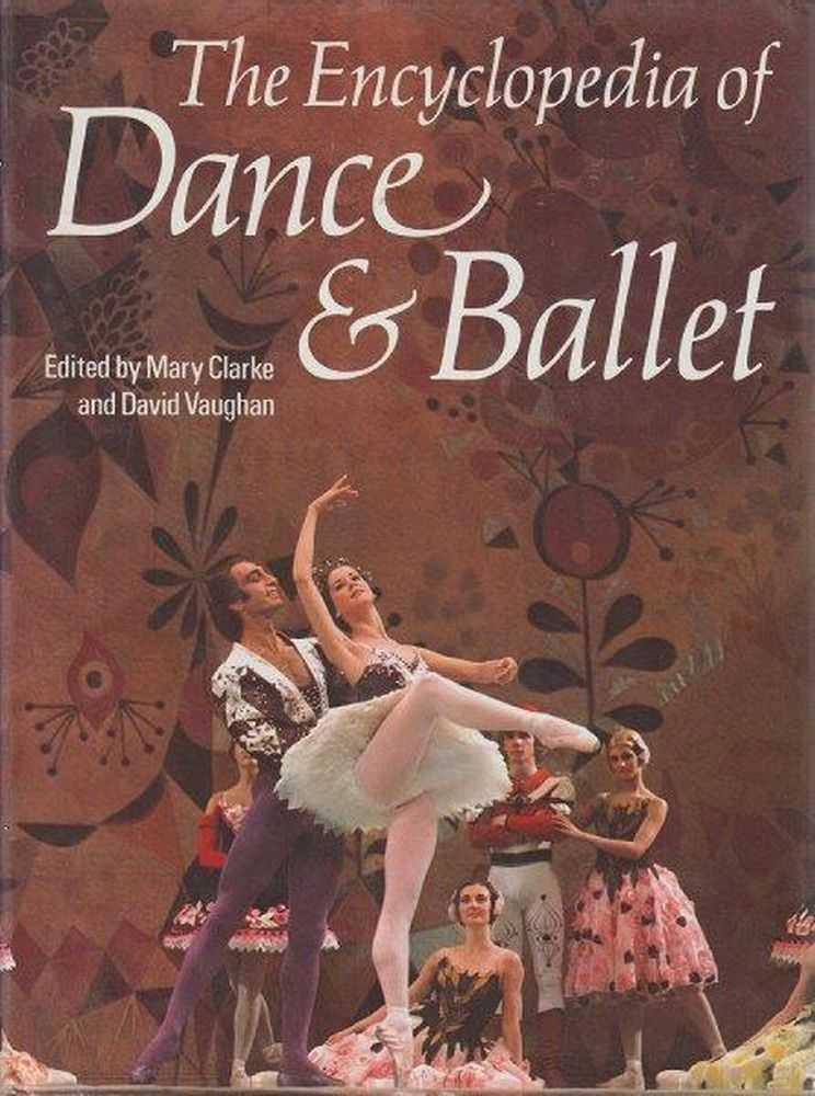 The Encyclopedia of Dance & Ballet, Mary Clarke and David Vaughan - Editors