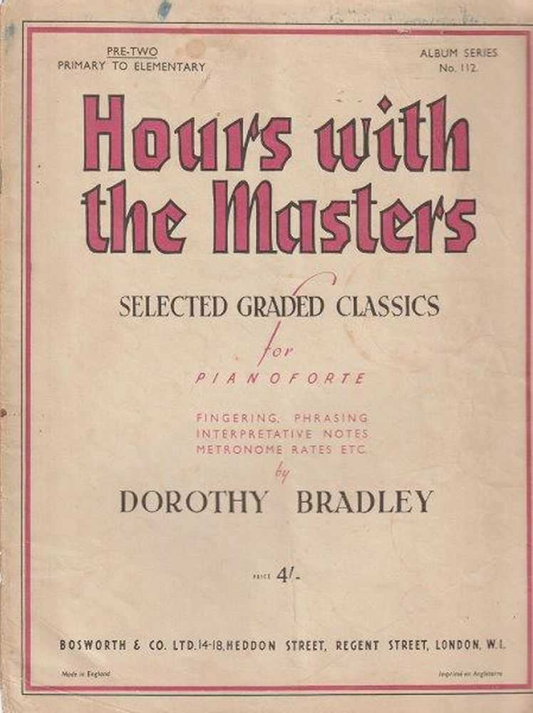 Hours With The Masters - Selected Graded Classics For Pianoforte, Dorothy Bradley