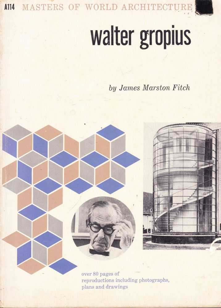 Walter Gropius [Masters of World Architecture A114], James Marston Fitch