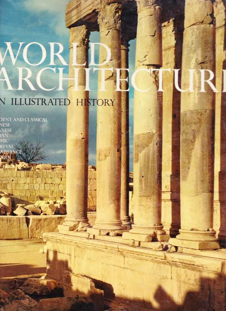 World Architecture: An Illustrated History, H. R. Hitchcock [Introduction] ; Seton Lloyd, David Talbot Rice, Norbert Lynton, Andrew Boyd, Andrew Carden, Philip Rawson, John Jacobus