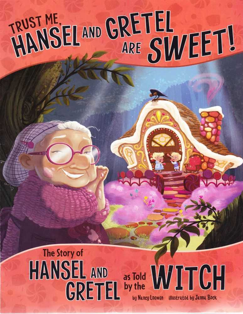 Trust Me, Hansel and Gretel are Sweet! The Story of Hansel and Gretel as told by the Witch, Nancy Loewen