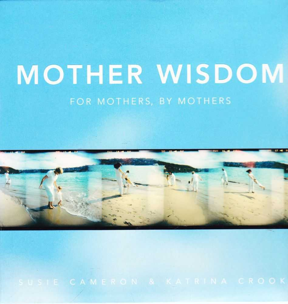 Mother Wisdom: For Mothers, By Mothers, Susie Cameron, Katrina Cook