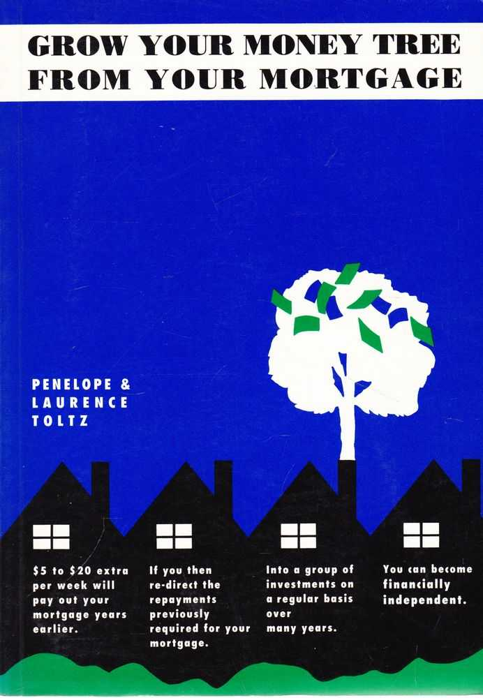 Grow Your Money tree from Your Mortgage, Penelope & Laurence Toltz