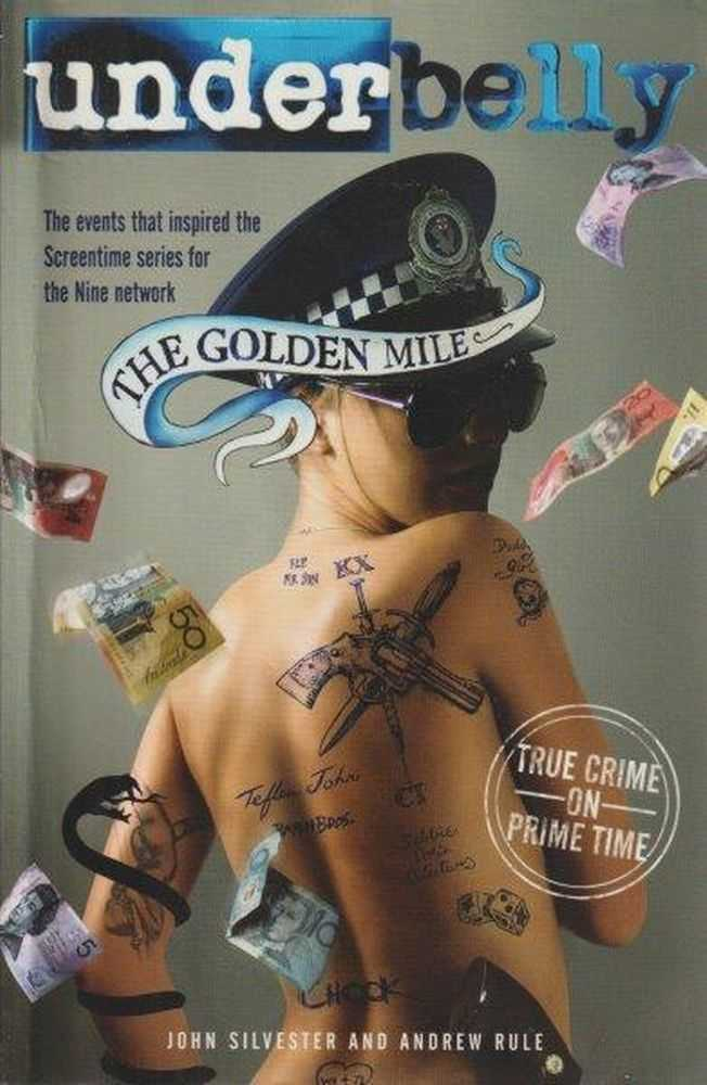 Underbelly - The Golden Mile, John Silvester And Andrew Rule