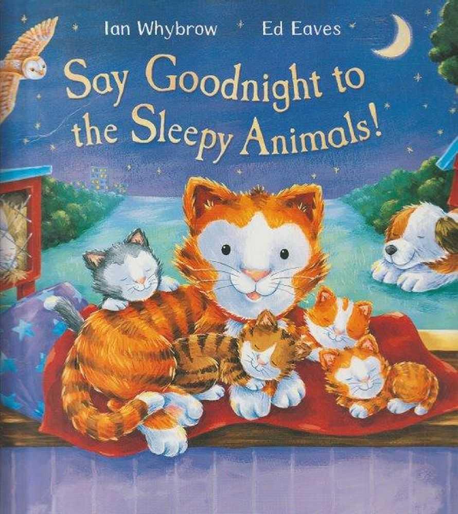 Say Goodnight To The Sleepy Animals!, Ian Whybrow