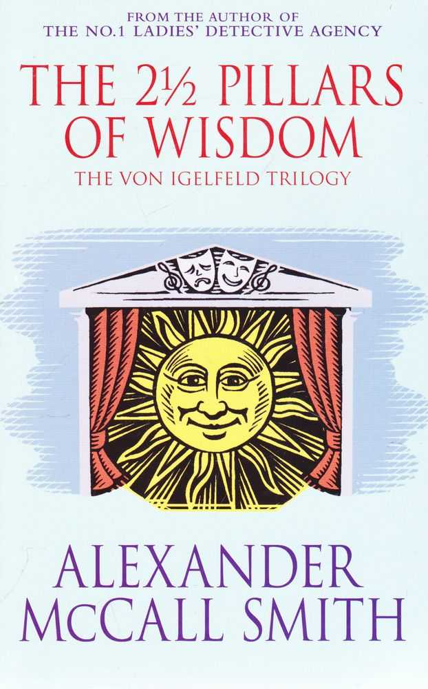 The 2 1/2 Pillars of Wisdom - The Von Igelfeld Trilogy Incorporating portuguese Irregular Verbs; The Finer Points of Sausage Dogs; At The Villa of Reduced Circumstances, Alexander McCall Smith