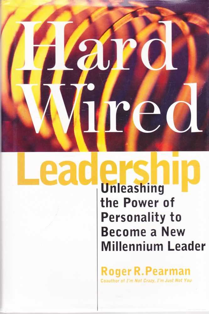 Hard Wired Leadership: Unleashing the Power of Personality to Become a New Millennium Leader, Roger R. Pearman
