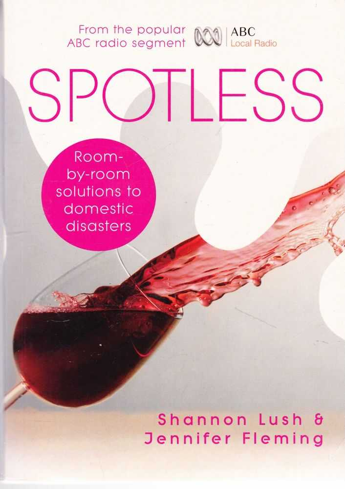 Spotless - Room-By-Room Solutions to Domestic Disasters, Shannon Lush & Jennifer Fleming