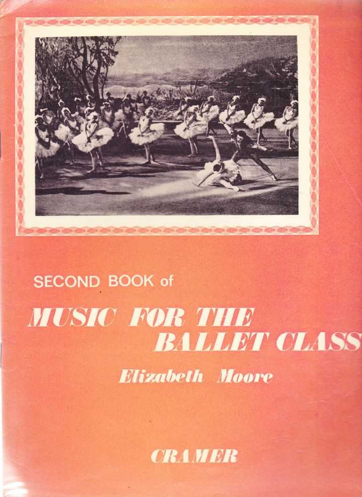 Second Book Of Music For The Ballet Class, Elizabeth Moore