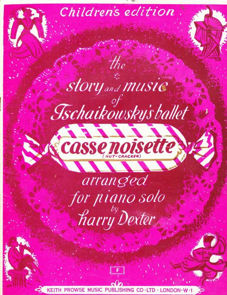 The Story And Music of Tschaikowsky's Ballet Casse Noisette (Nut Cracker) - Arranged For Piano - Children's Edition, Harry Dexter