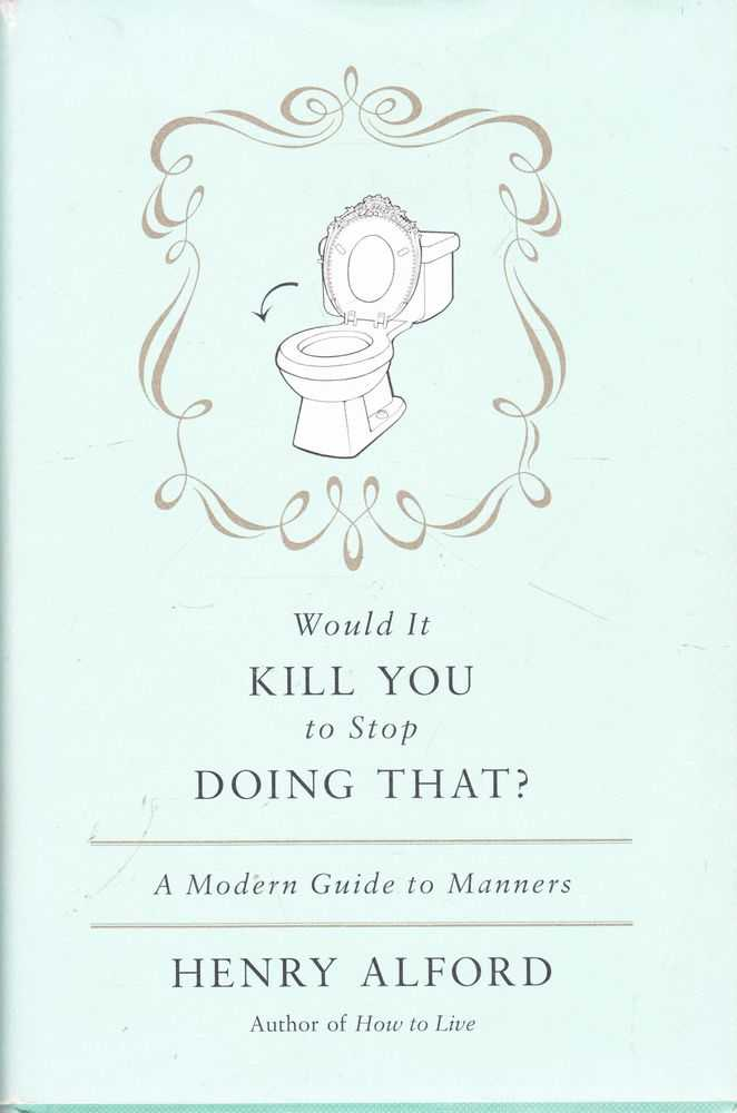 Would It Kill You To Stop Doing That? A Modern Guide to Manners, Henry Alford