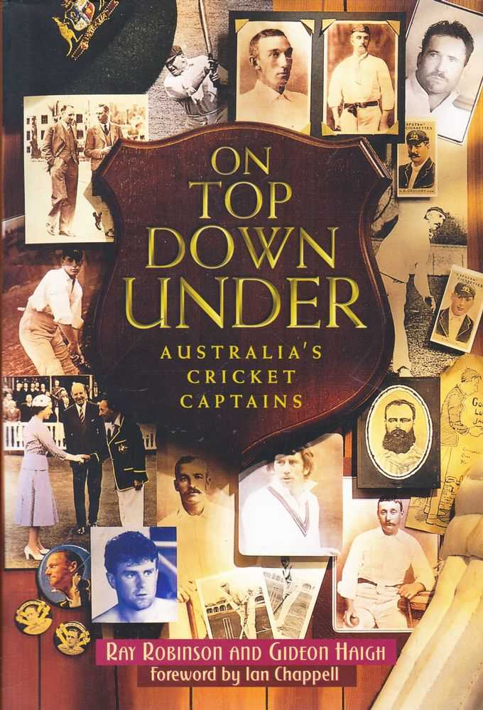 On Top Down Under: Australia's Cricket Captains, Ray Robinson and Gideon Haigh