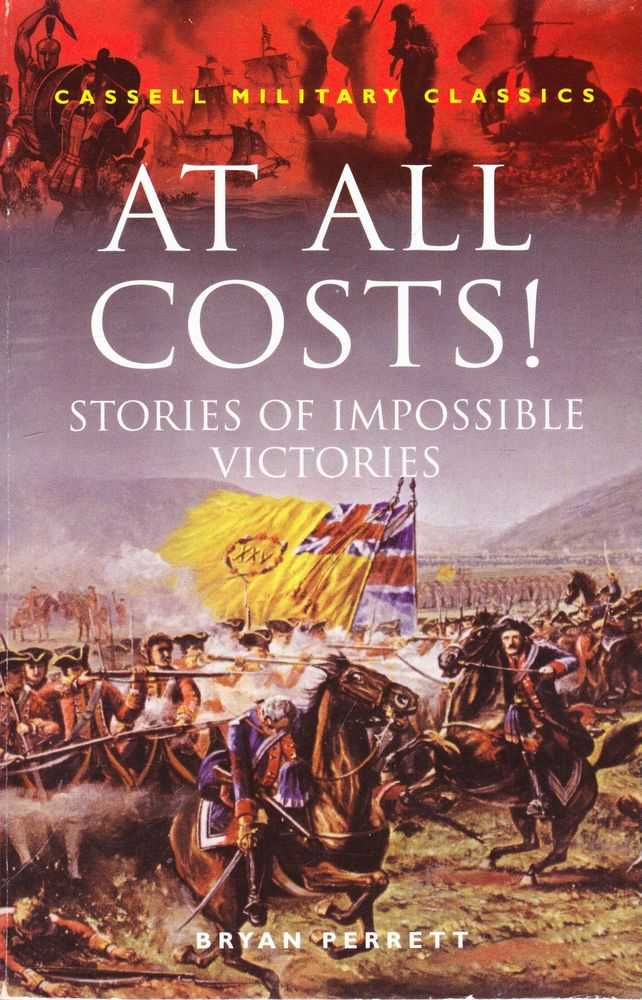 At All Costs! Stories of Impossible Victories [Cassell Military Paperbacks], Bryan Perrett