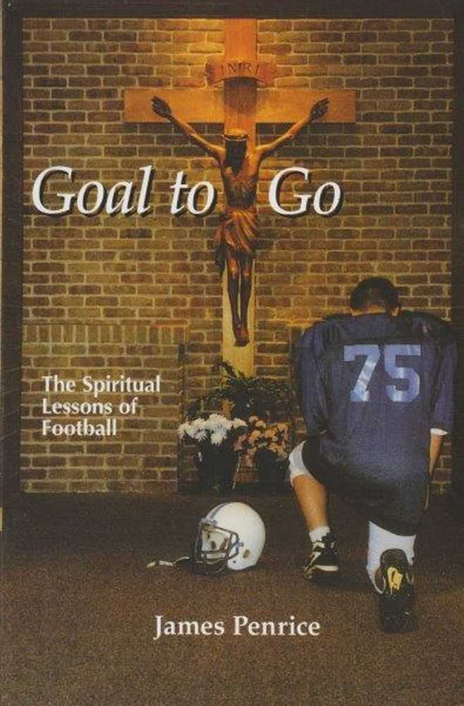 Goal To Go - The Spiritual Lessons Of Football, James Penrice