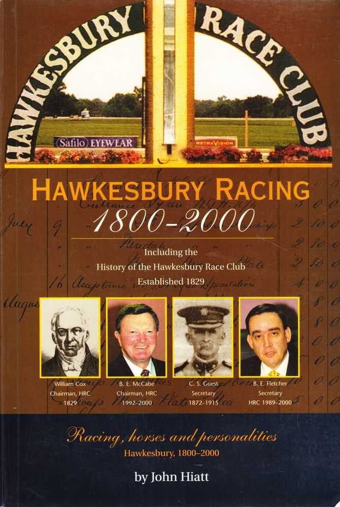 Hawkesbury Racing 1800-2000[Including the History of the Hawkesbury Race Club Established 1829] Racing, Horses and Personalities, John Hiatt