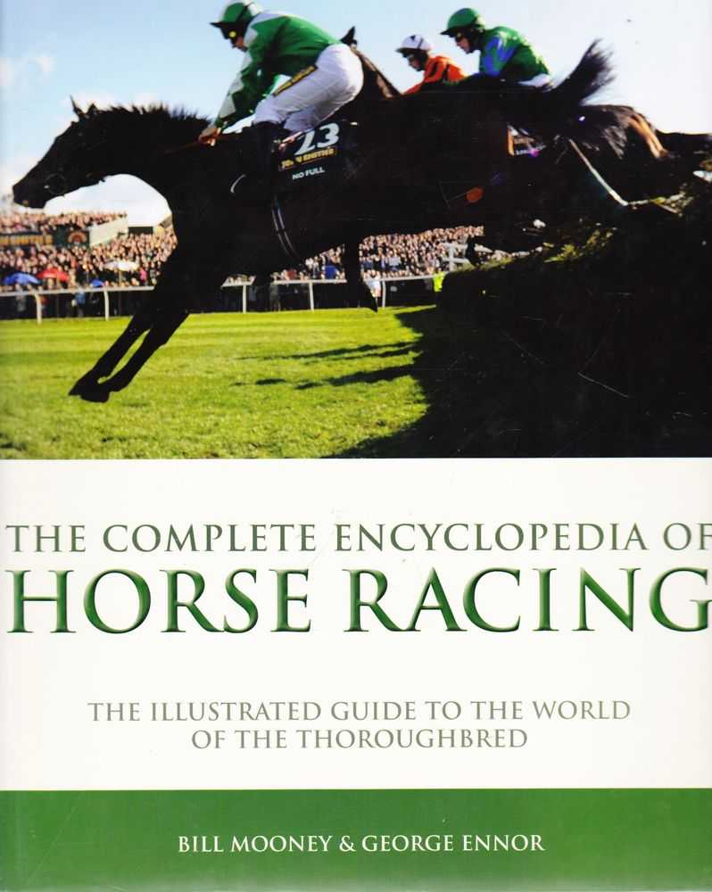 The Complete Encyclopedia of Horse Racing: The Illustrated Guide to the World of the Thoroughbred, Bill Mooney, George Ennor, Graeme Kelly