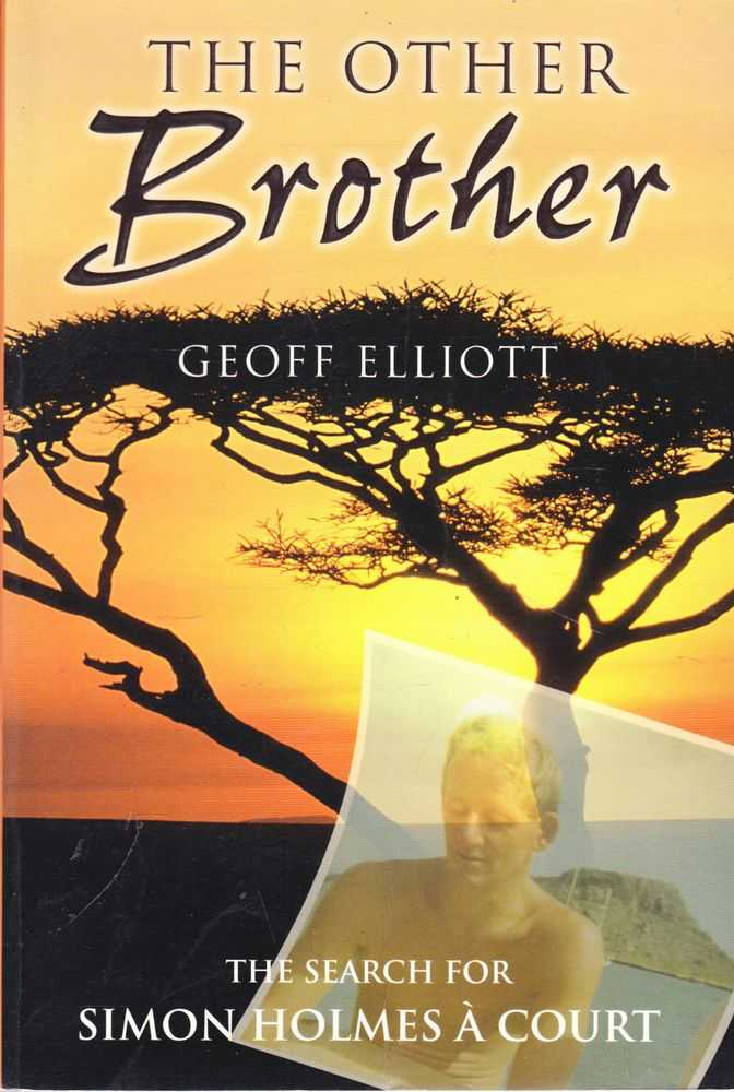 The Other Brother: The Search for Simon Holmes A Court, Geoff Elliott