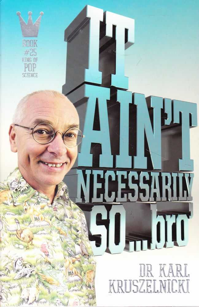 It Ain't Necessarily So... Bro, Karl Kruszelnicki, Dr