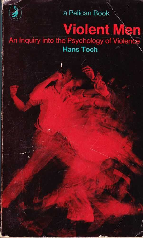 Violent Men: An Inquiry Into the Psychology of Violence, Hans Toch