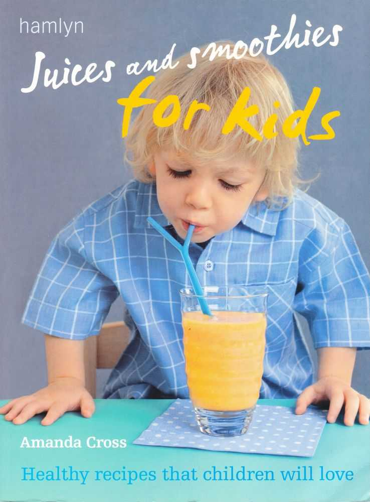 Juices and Smoothies for Kids: Healthy recipes That Children Will Love, Amanda Cross