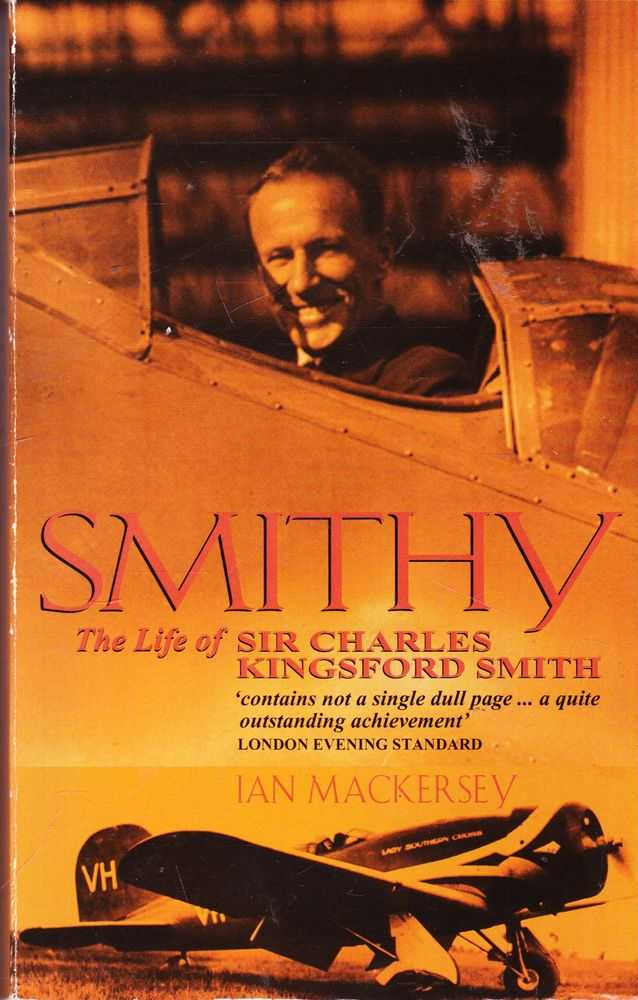 Smithy: The Life of Sir Charles Kingsford Smith, Ian Mackersey