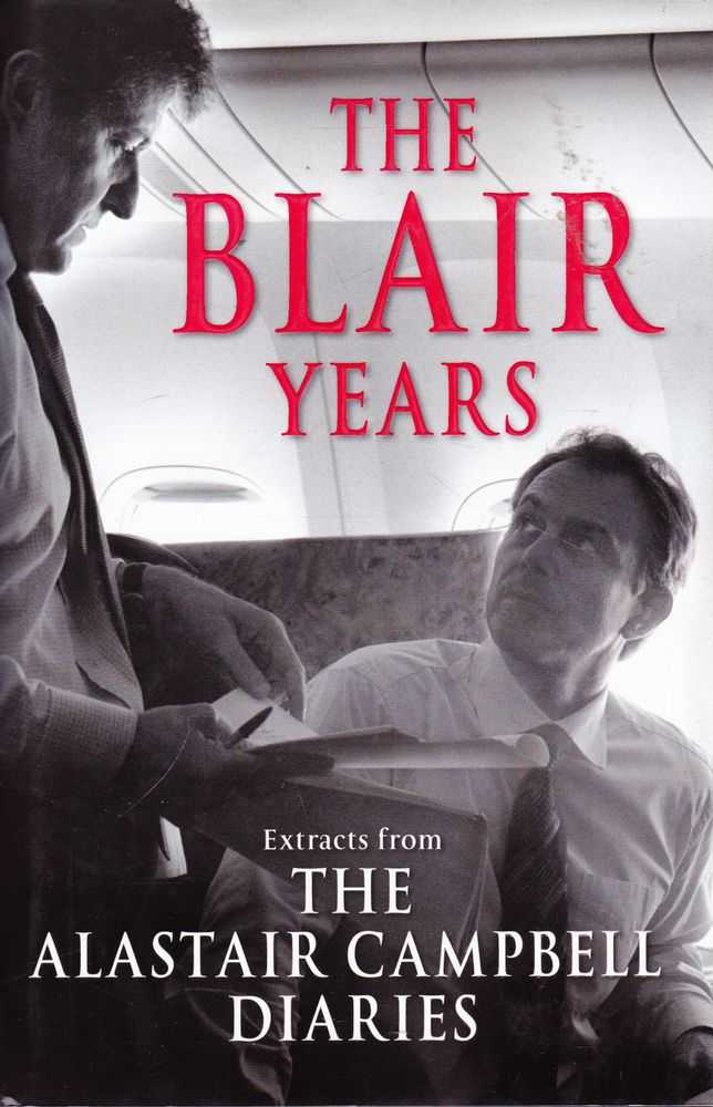 The Blair Years: Extracts from the Alistair Campbell Diaries, Alastair Campbell and Richard Stott [Editor]