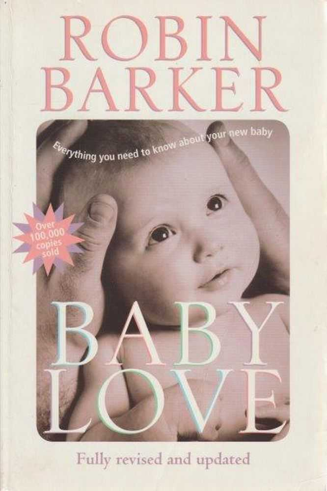 Baby Love : Everything You Need to Know About Your New Baby, Robin Barker