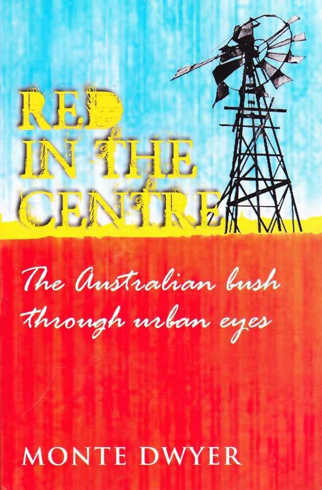 Red in the Centre: The Australian Bush Through Urban Eyes, Monte Dwyer