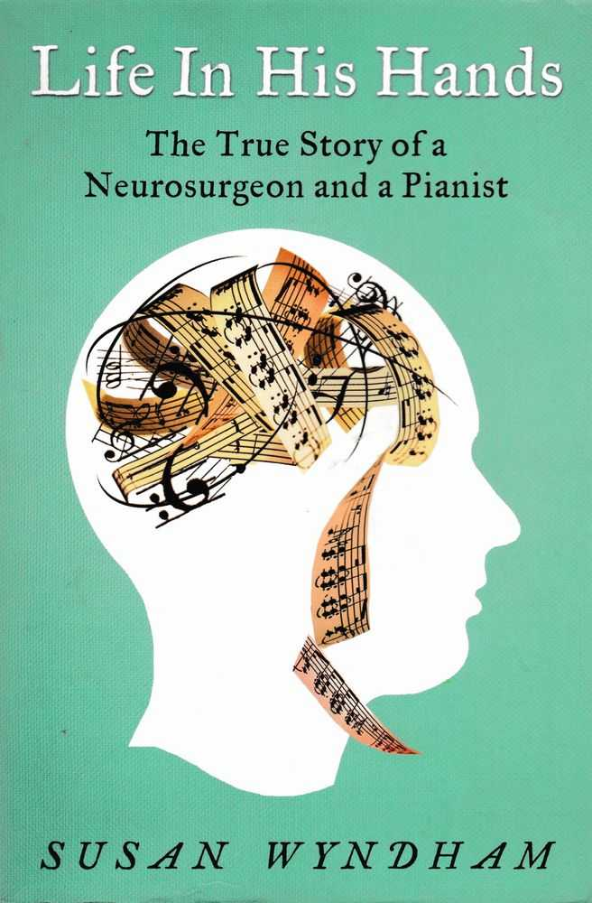 Life in His Hands: The True Story of a Neurosurgeon an a Pianist, Susan Wyndham