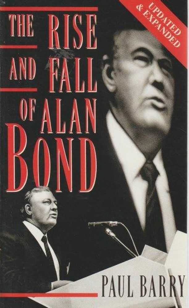 The Rise And Fall Of Alan Bond - Revised & Expanded, Paul Barry