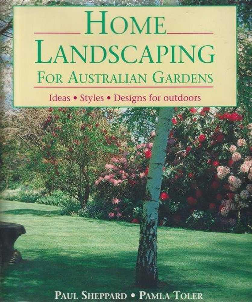 Home Landscaping For Australian Gardens, Paul Sheppard and Pamla Toler