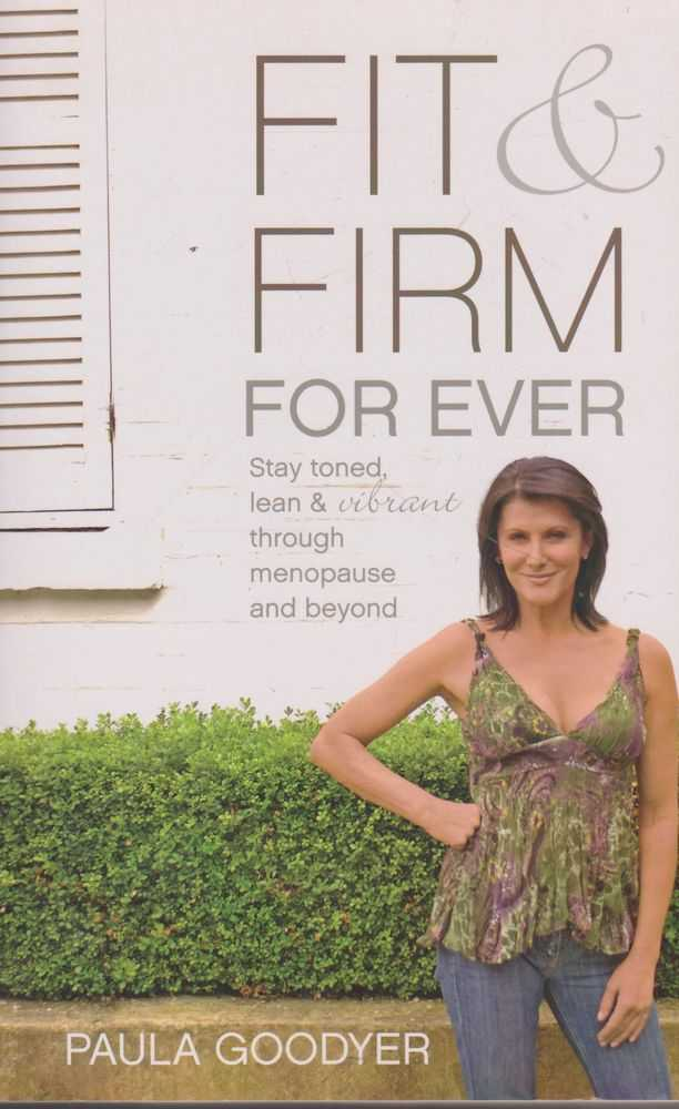 Fit & Firm For Ever: Stay Tones & Vibrant Through Menopause and Beyond, Paula Goodyer