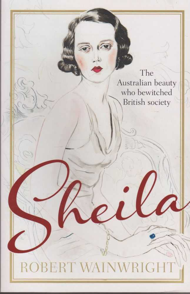 Sheila: The Australian Beauty Who Bewitched English Society, Robert Wainwright