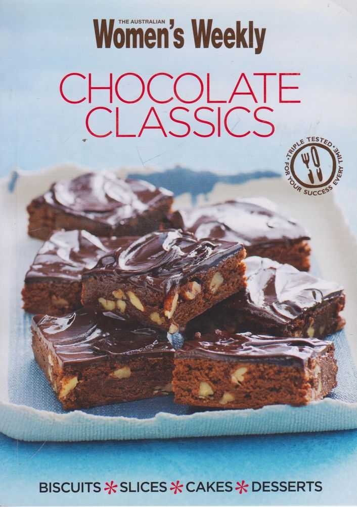 Chocolate Classics: Biscuits, Slices, Cakes, Desserts, The Australian Women's Weekly