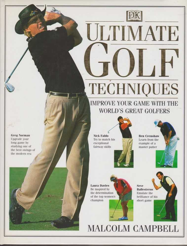Ultimate Golf Techniques: Improve You Game With The World's Great Golfers, Malcolm Campbell
