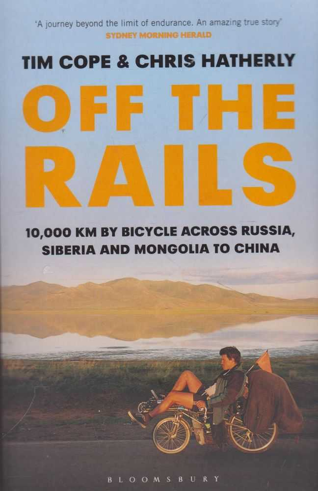 Off The Rails: 10,000km by Bicycle Across Russia, Siberia and Mongolia to China, Tim Cope & Chris Hatherly