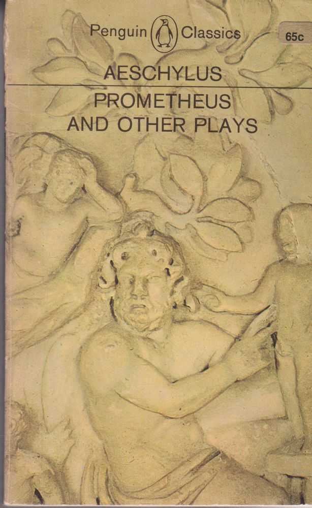 Prometheus and Other Plays: Prometheus Bound; The Suppliants; Seven Against Thebes and The Persians, Aeschylus [Phillip Vellacott - Translated with an introduction]