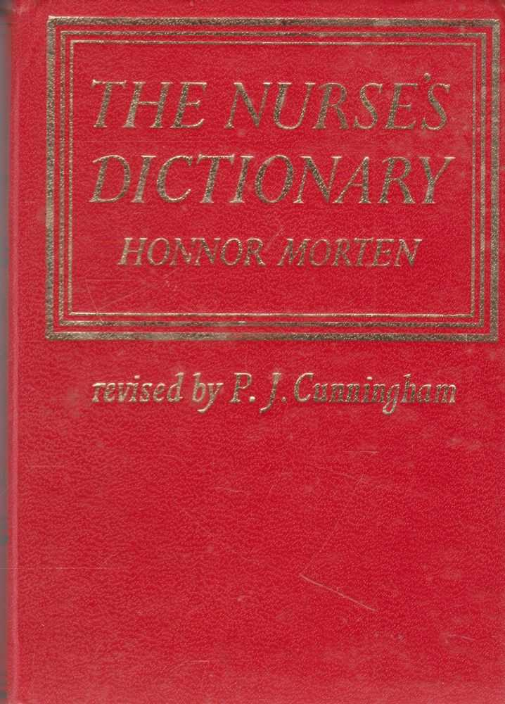 The Nurse's Dictionary, Honnor Morten [Revised by P. J. Cunningham]