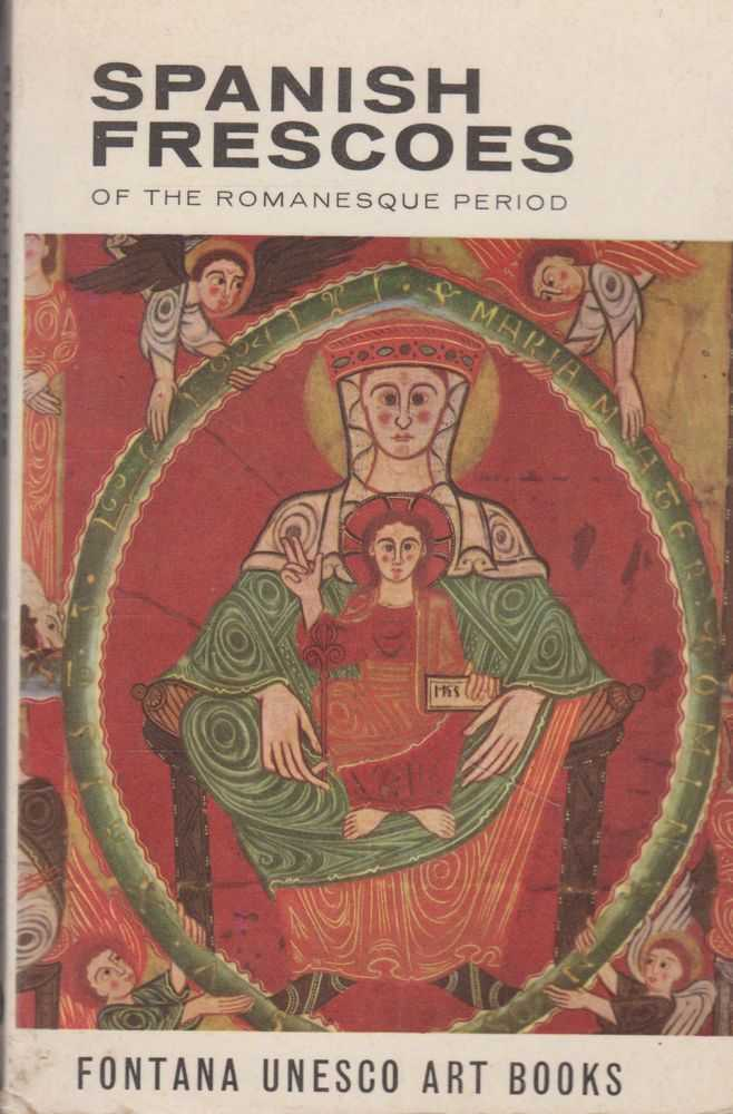 Spanish Frescoes of the Romanesque Period [Fontana Unesco Art Books U4], Juan Ainaud