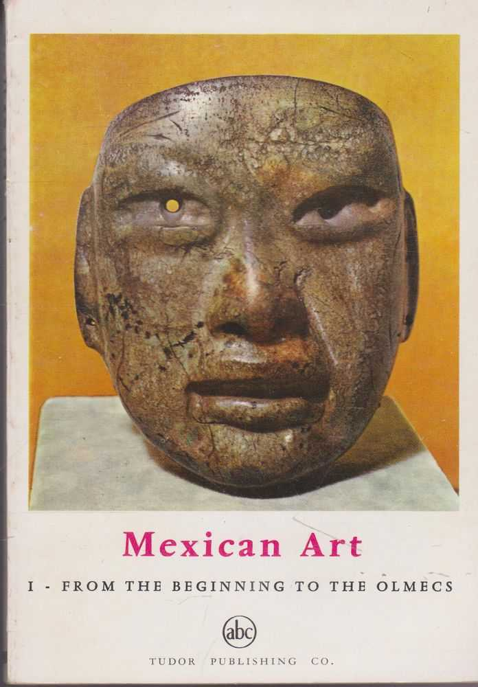 Mexican Art 1: From the Begining to the Olmecs [Petite Encyclopedie De L'Art 88 ABC], Jose Gudiol Ricart